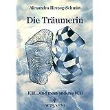"""Die Tr�umerin  ICH... und mein anderes ICHvon """"Alexandra Herzog-Schmitt"""""""