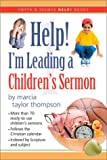 Help! I'm Leading a Children's Sermon: Ready-To-Use, Follows the Christian Year, over 70 Sermons