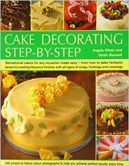 Cake Decorating Step by Step: 9781846813016: Amazon.com: Books