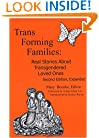 Trans Forming Families: Real Stories About Transgendered Loved Ones, 2nd Edition