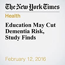 Education May Cut Dementia Risk, Study Finds Other by Pam Belluck Narrated by Keith Sellon-Wright