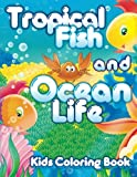 Lilt Kids Coloring Books Tropical Fish and Ocean Life Kids Coloring Book: 32 (Super Fun Coloring Books For Kids)