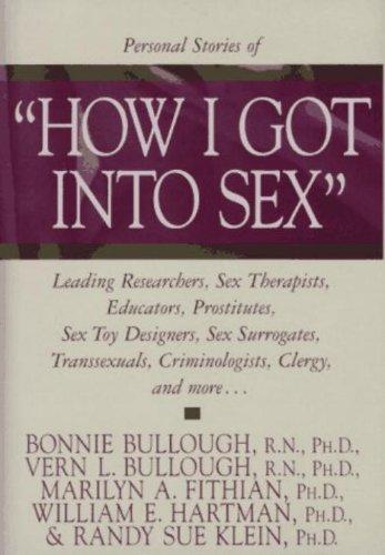 How I Got into Sex: Leading Researchers, Sex Therapists, Educators, Prostitutes, Sex Toy Designers, Sex Surrogates, Tran
