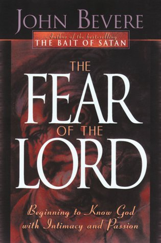 Fear of the Lord : Discover the Key to Intimately Knowing God, JOHN BEVERE