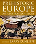 Prehistoric Europe: An Illustrated Hi...