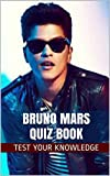 Bruno Mars Quiz Book - 50 Fun and Fact Filled Questions About Singer Bruno Mars