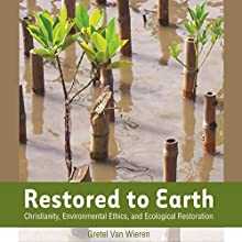 Restored to Earth: Christianity, Environmental Ethics, and Ecological Restoration (       UNABRIDGED) by Gretel Van Wieren Narrated by Francie Wyck