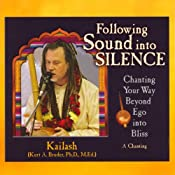 Following Sound into Silence: Chanting Your Way Beyond Ego into Bliss | [Kailash Bruder]