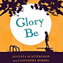 Glory Be Audiobook by Augusta Scattergood Narrated by Cassandra Morris