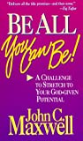 Be All You Can Be: A Challenge to Stretched to Your God-Given Potential (Christian living)