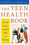 The Teen Health Book: A Parents Guide to Adolescent Health and Well Being