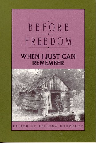 Before Freedom When I Just Can Remember Twenty-Seven Oral Histories of Former South Carolina Slaves089587217X