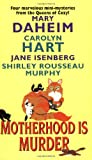 Motherhood Is Murder (0060525010) by Hart, Carolyn;Hart, Carolyn G.;Isenberg, Jane;Daheim, Mary;Murphy, Shirley Rousseau