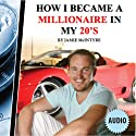 How I Became a Millionaire in My 20s (       UNABRIDGED) by Jamie McIntyre Narrated by Jamie McIntyre