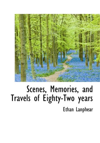 Scenes, Memories, and Travels of Eighty-Two Years