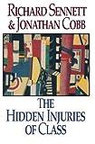 The Hidden Injuries of Class by Cobb, Jonathan, Sennett, Richard (1993) Paperback