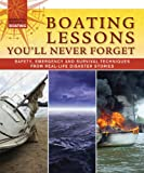 Boating Lessons Youll Never Forget: Safety, Emergency, and Survival Techniques from Real-Life Disaster Stories (Essential Guide to Boating)