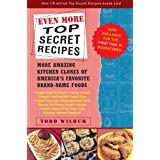 "Even More Top Secret Recipes: More Amazing Kitchen Clones of America's Favorite Brand-Name Foodsvon ""Todd Wilbur"""
