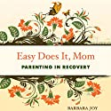 Easy Does It, Mom: Parenting in Recovery (       UNABRIDGED) by Barbara Joy Narrated by Martha Harmon Pardee