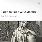 Face to Face with Jesus | R. C. Sproul