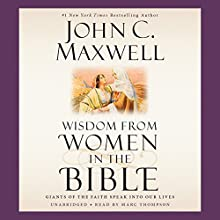 Wisdom From Women in the Bible: Giants of the Faith Speak into Our Lives (       UNABRIDGED) by John C. Maxwell Narrated by Marc Thompson