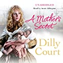 A Mother's Secret (       UNABRIDGED) by Dilly Court Narrated by Annie Aldington