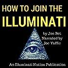 How to Join the Illuminati: An Illuminati Nation Publication Hörbuch von Jon Bet Gesprochen von: Joe Yaffie