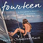 Fourteen: A Daughter's Memoir of Adventure, Sailing, and Survival | Leslie Johansen Nack