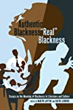 Authentic Blackness - «Real» Blackness: Essays on the Meaning of Blackness in Literature and Culture (Black Studies & Critical Thinking)