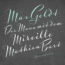 Der Mann mit dem Mireille-Mathieu-Bart Hörbuch von Max Goldt Gesprochen von: Max Goldt
