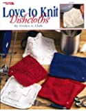 Love to Knit Dishcloths  (Leisure Arts #3676)