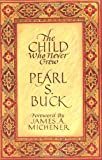 The Child Who Never Grew (0933149492) by Buck, Pearl S.