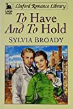 img - for To Have And To Hold (LIN) (Linford Romance Library) book / textbook / text book