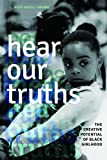Hear Our Truths: The Creative Potential of Black Girlhood (Dissident Feminisms)