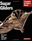 Caroline Wightman Sugar Gliders: Everything About Purchase, Care, Nutrition, Behavior, and Breeding (Barron's Complete Pet Owner's Manuals)