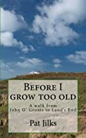 Before I grow too old: A journey from John O' Groats to Land's End (English Edition)