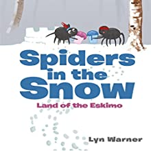 Spiders in the Snow: Land of the Eskimo (       UNABRIDGED) by Lyn Warner Narrated by Chuck Ithor Raagas