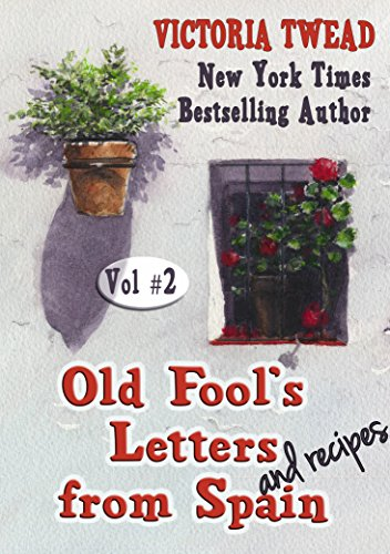 Old Fool's Letters and Recipes from Spain Vol.2 (Letters from Spain) by Victoria Twead