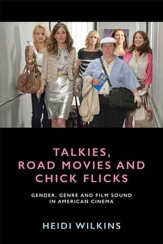 Talkies, Road Movies and Chick Flicks: Gender, Genre and Film Sound in American Cinema PDF