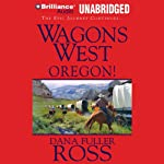 Wagons West Oregon!: Wagons West, Book 4 (       UNABRIDGED) by Dana Fuller Ross Narrated by Phil Gigante