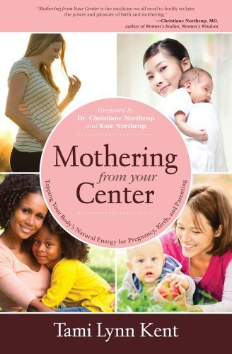 Mothering from Your Center: Tapping Your Body's Natural Energy for Pregnancy, Birth, and Parenting by Kent, Tami Lynn(February 19, 2013) Paperback (Mothering From The Center compare prices)
