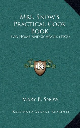 Mrs. Snow's Practical Cook Book: For Home and Schools (1903)