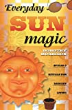 Everyday Sun Magic: Spells & Rituals for Radiant Living (Everyday Series) (0738704687) by Morrison, Dorothy