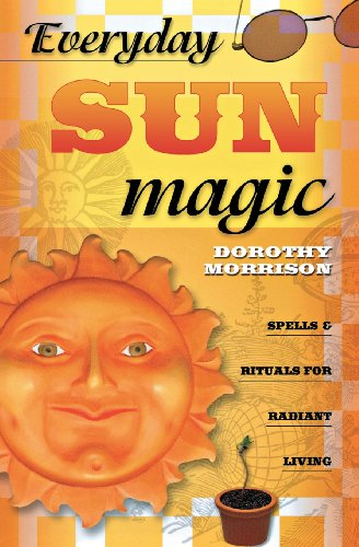 Everyday Sun Magic: Spells & Rituals For Radiant Living (Everyday Series)