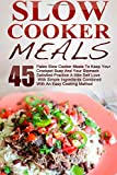 Slow Cooker Meals: Top 45 Paleo Slow Cooker Meals To Keep Your Crockpot Busy And Your Stomach Satisfied-Practice A little Self Love With Simple ... Slow Cooker Cookbook, Paleo Slow Cooker)