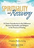 Spirituality and Recovery: A Classic Introduction to the Difference Between Spirituality and Religion in the Process of Healing