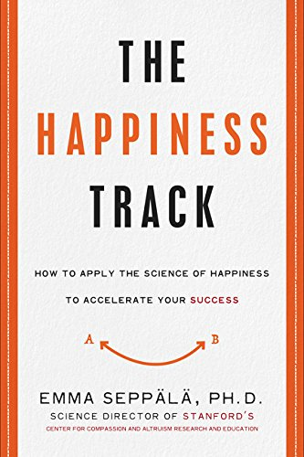 The Happiness Track: How to Apply the Science of Happiness to Accelerate Your Success PDF