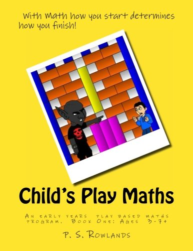 Child's Play Maths: Teaching and learning Maths through play. Ages 3 - 7+ (UK Spelling).: Volume 1