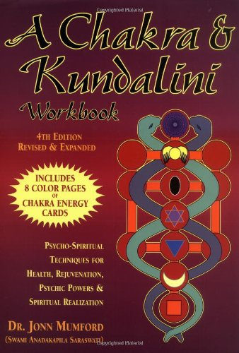 A Chakra & Kundalini Workbook: Psycho-Spiritual Techniques for Health, Rejuvenation, Psychic Powers & Spiritual Realization