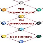 Cryptocurrency: The Ultimate Guide on Cryptocurrency | Neo Monefa
